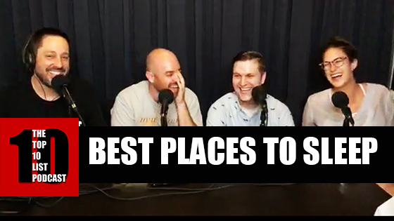 TOP 10 LIST PODCAST – BEST PLACES TO SLEEP
