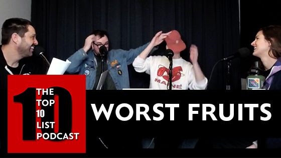 WORST FRUITS – TOP 10 LIST PODCAST